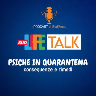 SudLife Talk episodio 3 - Psiche in Quarantena Conseguenze e rimedi