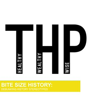 THP Bite Size History - Debunking History Stereotypes