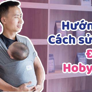 Hướng dẫn Cách sử dụng ĐỊU VẢI an toàn cho bé - Hoby Wrap