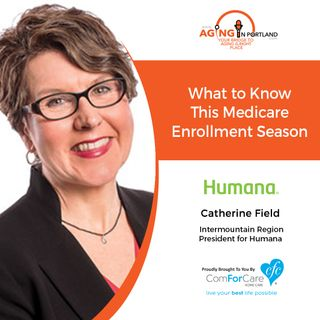 11/28/18: Catherine Field with Humana Inc. | What to Know This Medicare Enrollment Season | Aging in Portland with Mark Turnbull