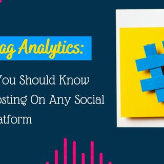 HASHTAG ANALYTICS THINGS YOU SHOULD KNOW BEFORE POSTING ON ANY SOCIAL MEDIA PLATFORM