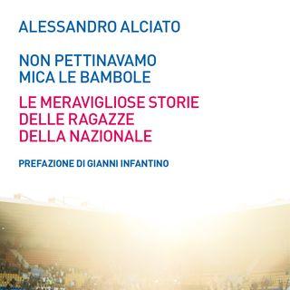 """Alessandro Alciato """"Non pettinavamo mica le bambole"""""""