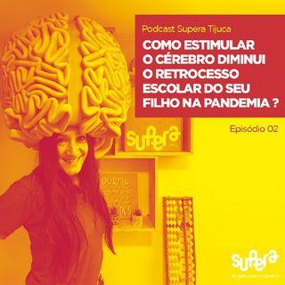 Episódio 2 - Como Estimular O Cérebro Diminui O Retrocesso Escolar Do Seu Filho Na Pandemia