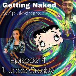 Jaded and plutoshaneivated? (Getting Naked Ep. 14 ft. Jade Crosby)