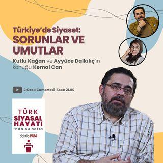 Türkiye'de Siyaset: Sorunlar ve Umutlar | Konuk: Kemal Can | Türk Siyasal Hayatı | #4