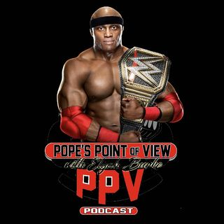 Pope's Point of View (Ep 66) Bobby Lashley The New WWE Champion