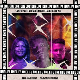 ONE LIFE_-_samzy pac ft Bella zee ft Rado Lawrence