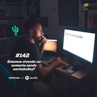 #142 - Freelancers são workaholics?