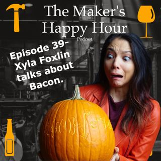 Episode 39- Xyla Foxlin talks about Bacon.