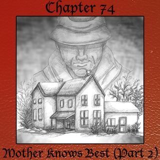 Chapter 74: Mother Knows Best (Part Two)