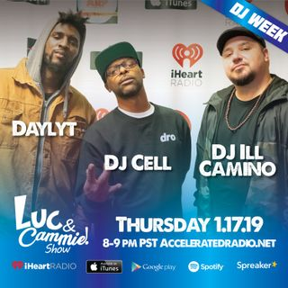 Luc & Cammie Show - National DJ Day Panel - Daylyt, DJ Cell & DJ Ill Camino 1.17.19