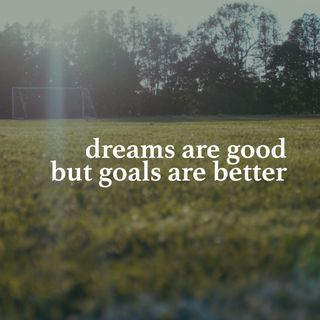 Dreams are Good but Goals are Better - Pr Andy Yeoh