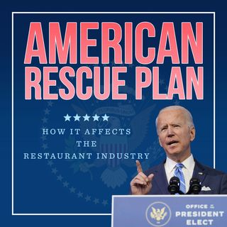 """152. How Biden's """"American Rescue Plan"""" Might Affect the Restaurant Industry"""