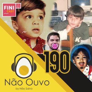 Não Ouvo #190 - Que Delícia de Infância! #FiniCast