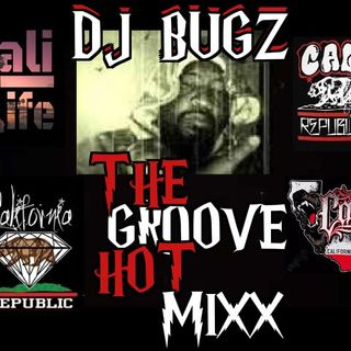 THE GROOVE HOT MIXX PODCAST RADIO WEST COAST SHOW WIT DJ BUGZ