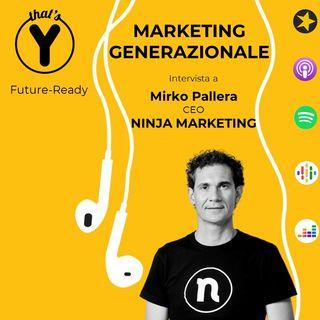 """""""Marketing Generazionale"""" con Mirko Pallera NINJA [Future-Ready]"""