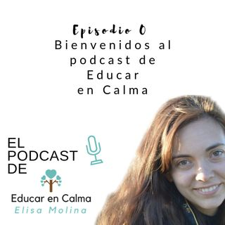 Episodio 0. Bienvenidos al podcast de Educar en Calma