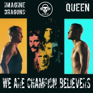 Kill_mR_DJ - We Are Champion Believers (Imagine Dragons VS Queen)