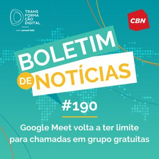 Transformação Digital CBN - Boletim de Notícias #190 - Google Meet volta a ter limite para chamadas em grupo gratuitas