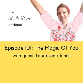 Episode 101: The Magic Of You, With Laura Jane Jones