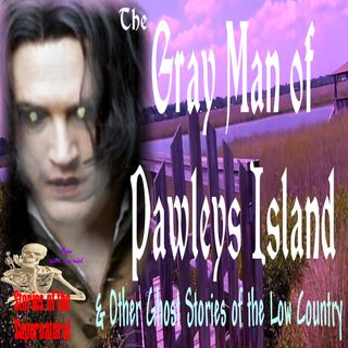 The Gray Man of Pawleys Island & Other Ghost Stories of the Low Country | Podcast