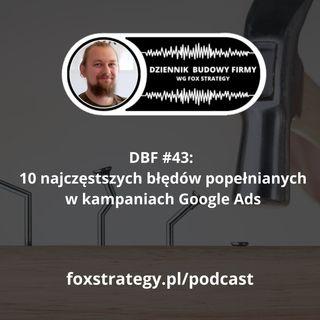 DBF #43: 10 najpopularniejszych błędów w Google Ads [MARKETING]