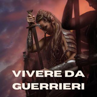 Vivere da Guerrieri - Cosa significa vivere da Guerrieri...oggi?   Live