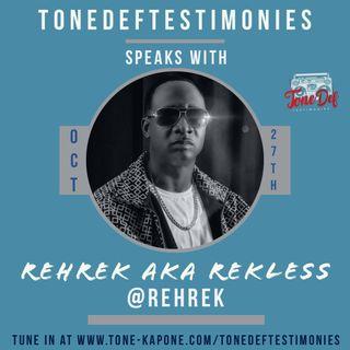 REH REK AKA REKLESS ON THE TONEDEFTESTIMONIES