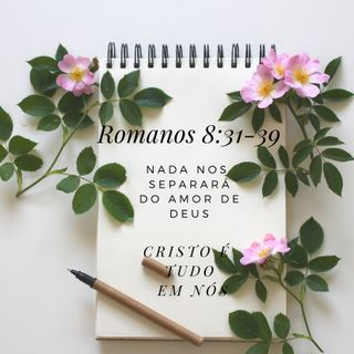 Romanos _8_31_39 Nada nos separará do amor de Deus