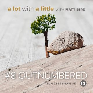A Lot With A Little #8: OUTNUMBERED - growth when you're outnumbered