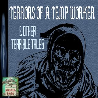 Terrors of a Temp Worker and Other Terrible Tales | Podcast E102