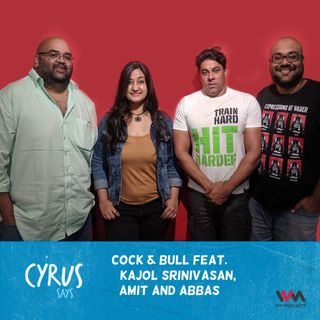 Ep. 437: Cock & Bull feat. Kajol Srinivasan, Amit and Abbas