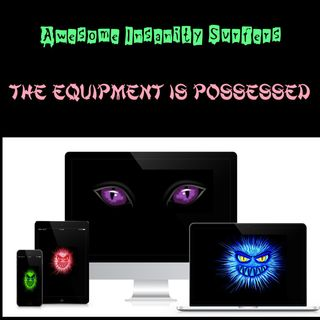 The Equipment Is Possessed