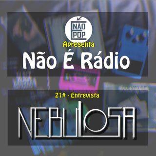 NÃO É RÁDIO #21 - Entrevista Nebulosa