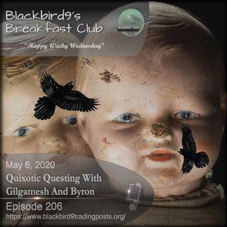 Quixotic Questing With Gilgamesh And Byron - Blackbird9 Podcast