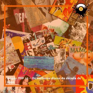 #040 - TOP 10 - Os melhores discos da década de 1990