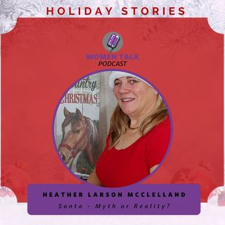 Women Talk Holiday Stories 2020 With Heather Larson McClelland