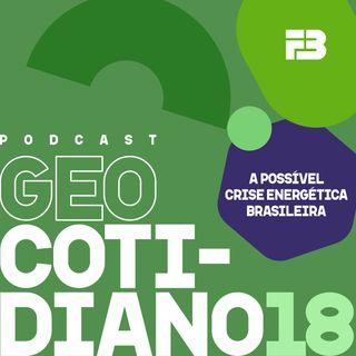 GeoCotidiano 018 - A possível crise energética brasileira