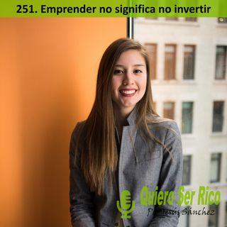 💶 251. Emprender no significa no invertir