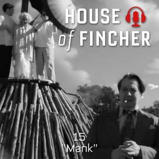 House of Fincher - 15 - Mank
