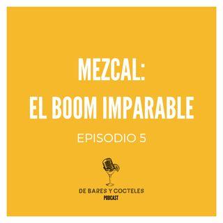 """Ep. 5 """"Mezcal: El Boom Imparable"""""""