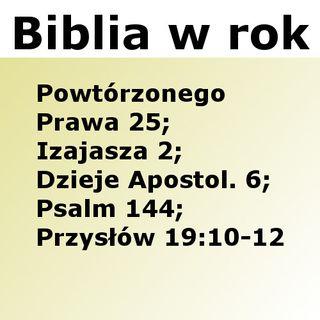 178 - Powtórzonego Prawa 25, Izajasza 2, Dzieje Apostolskie 6, Psalm 144, Przysłów 19:10-12