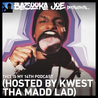 EP#14 - This is my 14th Podcast (Hosted By Kwest Tha Madd Lad)