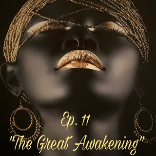 "Ep. 11 ""The Great Awakening"""