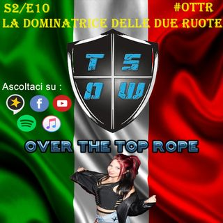 Over The Top Rope S2E10 - LA DOMINATRICE DELLE DUE RUOTE