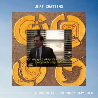 JUST CHATTING - Ep. 10 - Everybody stay calm