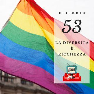 Puntata 53 - La diversità è ricchezza