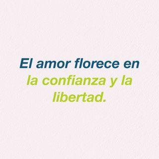 7.El amor florece en la confianza y la libertad.