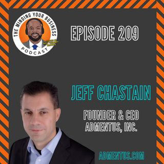 #209 - Jeff Chastain, Founder & CEO at Admentus, Inc.