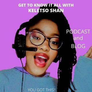 Get to know it all with keletso shan intro